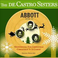 Snowbound For Christmas - Christmas Is A-Comin' — The De Castro Sisters