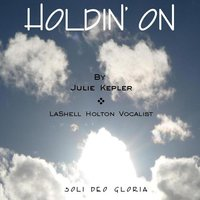 Holdin' On (feat. LaShell Holton) — Julie Kepler