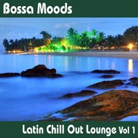 Bossa Moods Latin Chill Out Lounge Volume 1 — Carlos Estévez, The Bossa Lounge