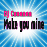 Make You Mine — DJ Cunanan