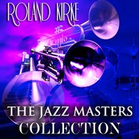 The Jazz Masters Collection — Rahsaan Roland Kirk
