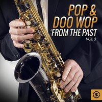 Pop & Doo Wop from the Past, Vol. 3 — сборник