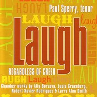 Laugh Regardless of Creed — Paul Sperry, Kenneth Klein, Robert Rodriguez