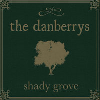 Shady Grove — The Danberrys