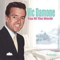 Top Of The World — Vic Damone