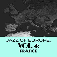 Jazz Of Europe, Vol. 4: France — Sacha Distel, Le Jazz Groupe De Paris, Le Jazz Groupe De Paris, Martial Solal & Les Kentonians & Sacha Distel, Martial Solal & Les Kentonians