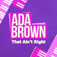 That Ain't Right — Ada Brown