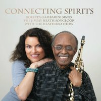 Connecting Spirits — Roberta Gambarini, The Heath Brothers