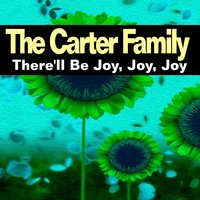 There'll Be Joy, Joy, Joy — The Carter Family