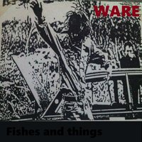 Fishes and Things — Ware