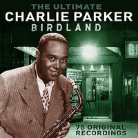 The Ultimate Birdland — Charlie Parker