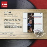 Elgar: Cello Concerto - Sea Pictures - Overture: 'Cockaigne' — Эдуард Элгар, Jacqueline Du Pre/Dame Janet Baker/Sir John Barbirolli