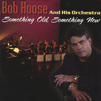 Something Old, Something New — Bob Hoose And His Orchestra