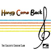 Honey Come Back — The Calcote Cousin Clan