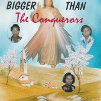 Bigger Than — The Conquerors