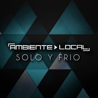 Solo y Frio — Ambiente Local