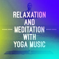 Relaxation and Meditation with Yoga Music — Relaxation Meditation Yoga Music