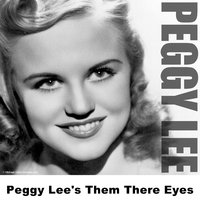 Peggy Lee's Them There Eyes — Peggy Lee
