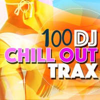 100 DJ Chill out Trax — Ibiza DJ Rockerz, Cafe Tahiti Bora Bora, Chillstep Unlimited, Cafe Tahiti Bora Bora|Chillstep Unlimited|Ibiza DJ Rockerz