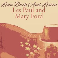 Lean Back And Listen — Les Paul & Mary Ford