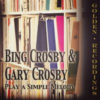 Play a Simple Melody — Bing Crosby, Gary Crosby, Irving Berlin