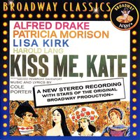 Kiss Me, Kate: Music From The Original Broadway Cast — Alfred Drake, Patricia Morison, Lorenzo Fuller, Annabelle Hill, Harold Lang