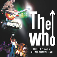 Thirty Years Of Maximum R&B — The Who