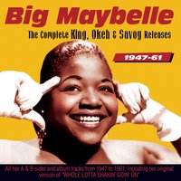 The Complete King, Okeh and Savoy Releases 1947-61 — Big Maybelle
