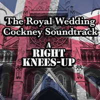 The Royal Wedding Cockney Soundtrack: A Right Knees-Up with Prince William & Kate Middleton — Deja Vu