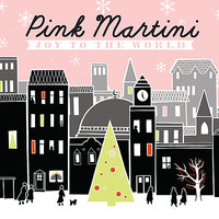 Joy to the World — Pink Martini