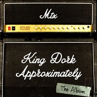 King Dork Approximately the Album — Mr. T Experience