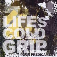 Our Predicament — Life's Cold Grip