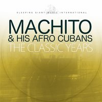 The Classic Years, Vol. 1 — Machito & His Afro Cubans