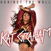 Against The Wall — Kat Graham