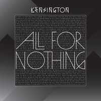 All For Nothing — Kensington