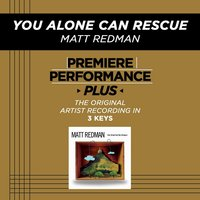 You Alone Can Rescue (Premiere Performance Plus Track) — Matt Redman