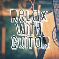 Relax with Guitar — Guitar Masters, Guitar Acoustic, Relaxing Guitar Music, Relaxing Guitar Music|Guitar Acoustic|Guitar Masters