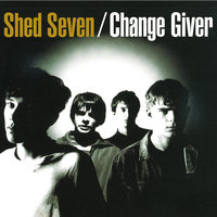 Change Giver — Shed Seven