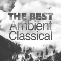 The Best Ambient Classical — The Einstein Classical Music Collection for Baby, Classical Ambient Relax Collective, Sleep Baby Sleep & Classical Lullabies, Classical Ambient Relax Collective|Sleep Baby Sleep & Classical Lullabies|The Einstein Classical Music Collection for Baby
