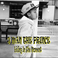 Living in the Moment — J Man the Prince