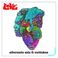Forever Changes: Alternate Mix and Outtakes — Love