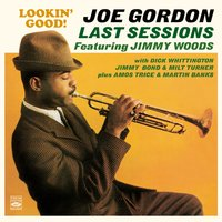 Lookin' Good! Joe Gordon, Last Sessions — Jimmy Bond, Joe Gordon, Jimmy Woods, Dick Whittington, Milt Turner, Amos Trice