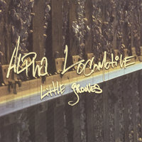 Little Grooves — Alpha Locomotive