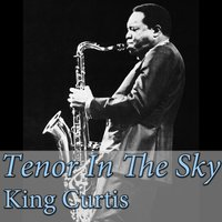 Tenor in the Sky — King Curtis