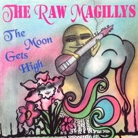 The Moon Gets High — The Raw Magillys