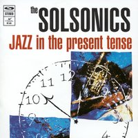 Jazz In The Present Tense — Solsonics