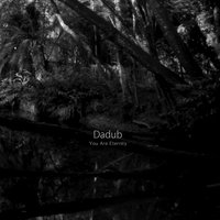 You Are Eternity — Dadub