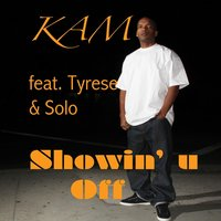 Showin' U Off (feat. Tyrese & Solo) — Kam