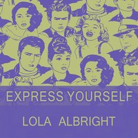 Express Yourself — Lola Albright