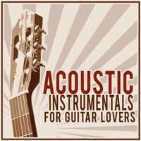 Acoustic Instrumentals for Guitar Lovers — Guitar Instrumental Music, Guitar Songs Music, Guitar Instrumental Music|Guitar Instrumental Music|Guitar Songs Music
